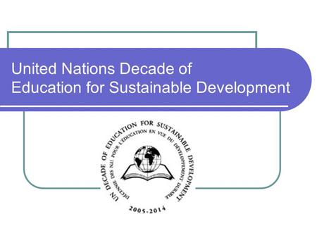 United Nations Decade of Education for Sustainable Development.