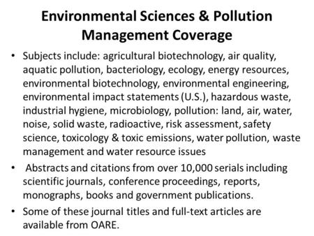 Environmental Sciences & Pollution Management Coverage Subjects include: agricultural biotechnology, air quality, aquatic pollution, bacteriology, ecology,