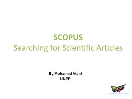 SCOPUS Searching for Scientific Articles By Mohamed Atani UNEP.