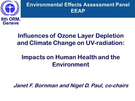 Influences of Ozone Layer Depletion and Climate Change on UV-radiation: Impacts on Human Health and the Environment Janet F. Bornman and Nigel D. Paul,