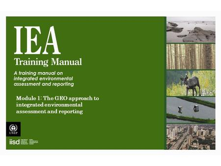 Module 1: The GEO approach to integrated environmental assessment and reporting.