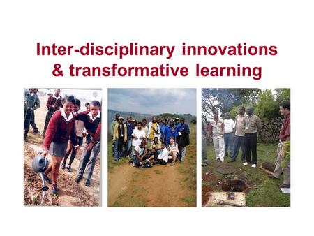 Inter-disciplinary innovations & transformative learning.