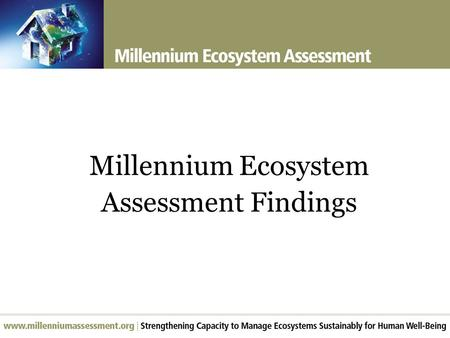 Millennium Ecosystem Assessment Findings. Largest assessment of the health of Earths ecosystems Experts and Review Process Prepared by 1360 experts from.