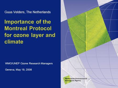 Importance of the Montreal Protocol for ozone layer and climate Guus Velders, The Netherlands WMO/UNEP Ozone Research Managers Geneva, May 19, 2008.
