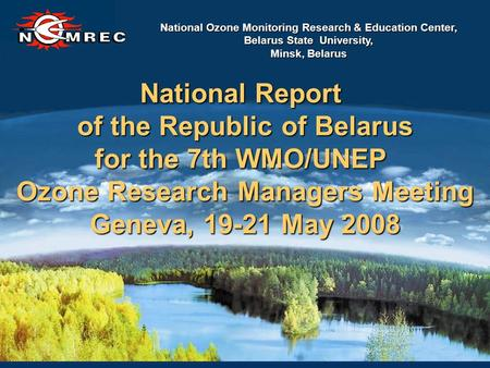 National Ozone Monitoring Research & Education Center, Belarus State University, Minsk, Belarus National Report of the Republic of Belarus for the 7th.