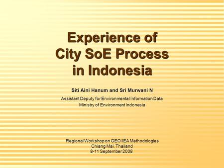 Experience of City SoE Process in Indonesia Siti Aini Hanum and Sri Murwani N Assistant Deputy for Environmental Information Data Ministry of Environment.