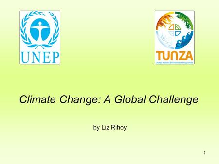 1 Climate Change: A Global Challenge by Liz Rihoy.