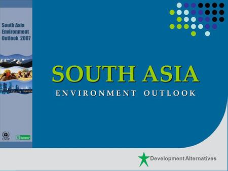 Development Alternatives SOUTH ASIA E N V I R O N M E N T O U T L O O K.