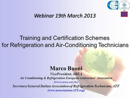 Webinar 19th March 2013 Marco Buoni VicePresident, AREA Air Conditioning & Refrigeration European contractors Association (www.area-eur.be) Secretary General.