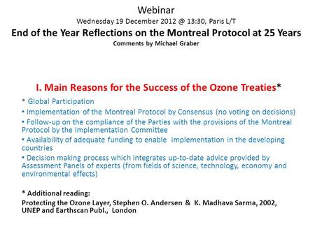 Webinar Wednesday 19 December 13:30, Paris L/T End of the Year Reflections on the Montreal Protocol at 25 Years Comments by Michael Graber I. Main.