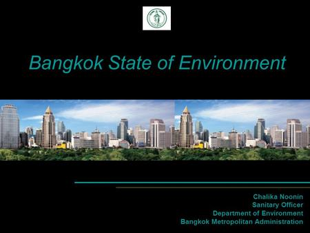 Bangkok State of Environment Chalika Noonin Sanitary Officer Department of Environment Bangkok Metropolitan Administration.