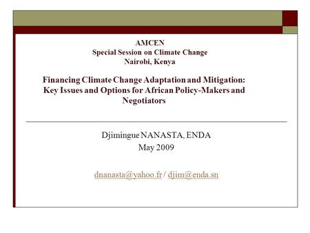 Financing Climate Change Adaptation and Mitigation: Key Issues and Options for African Policy-Makers and Negotiators Djimingue NANASTA, ENDA May 2009