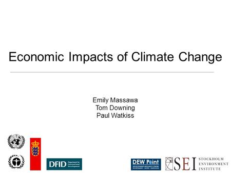 Economic Impacts of Climate Change Emily Massawa Tom Downing Paul Watkiss.