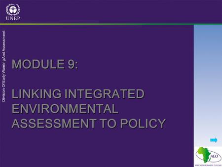 Division Of Early Warning And Assessment MODULE 9: LINKING INTEGRATED ENVIRONMENTAL ASSESSMENT TO POLICY.