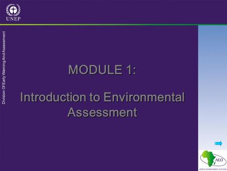 Division Of Early Warning And Assessment MODULE 1: Introduction to Environmental Assessment.