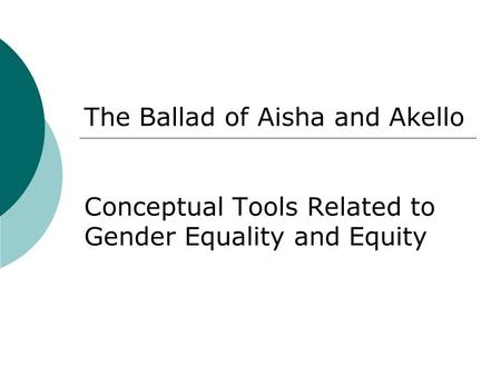 The Ballad of Aisha and Akello Conceptual Tools Related to Gender Equality and Equity.