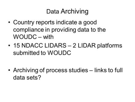 Data Archiving Country reports indicate a good compliance in providing data to the WOUDC – with 15 NDACC LIDARS – 2 LIDAR platforms submitted to WOUDC.