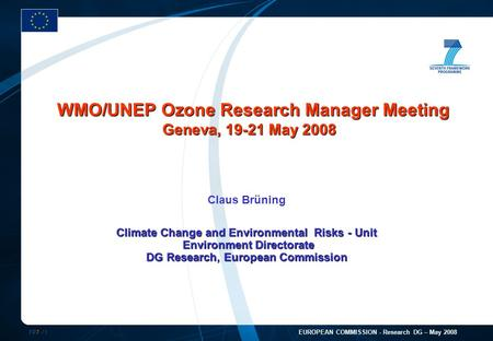 FP7 /1 EUROPEAN COMMISSION - Research DG – May 2008 Claus Brüning Climate Change and Environmental Risks - Unit Environment Directorate DG Research, European.