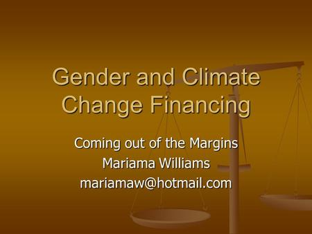 Gender and Climate Change Financing Coming out of the Margins Mariama Williams