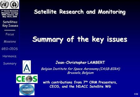 7 th Ozone Research Managers meeting WMO, Geneva, CH May 18-21, 2008 1/16 Focus Missions GEO-CEOS Harmoniz. Summary Satellites: Key Issues Satellite Research.