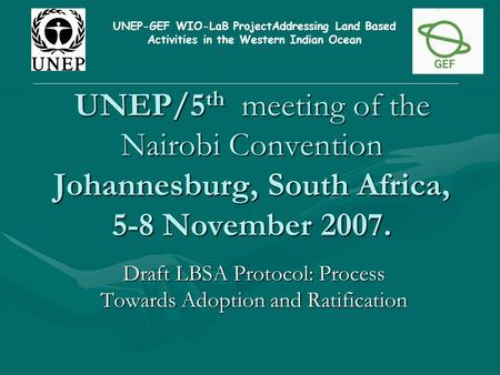 UNEP/5 th meeting of the Nairobi Convention Johannesburg, South Africa, 5-8 November 2007. UNEP/5 th meeting of the Nairobi Convention Johannesburg, South.