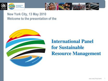 1 www.unep.fr/scp/rpanel New York City, 13 May 2010 Welcome to the presentation of the.