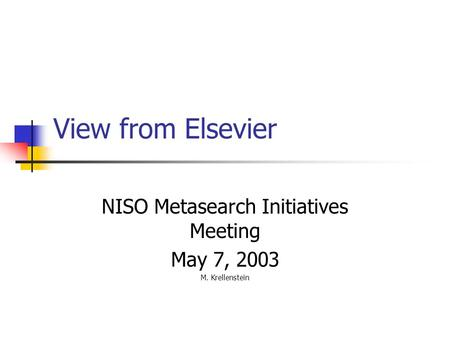 View from Elsevier NISO Metasearch Initiatives Meeting May 7, 2003 M. Krellenstein.