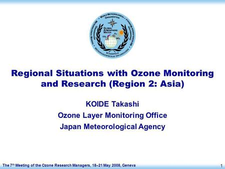 The 7 th Meeting of the Ozone Research Managers, 18–21 May 2008, Geneva 1 Regional Situations with Ozone Monitoring and Research (Region 2: Asia) KOIDE.