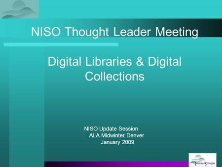 NISO Thought Leader Meeting Digital Libraries & Digital Collections NISO Update Session ALA Midwinter Denver January 2009.