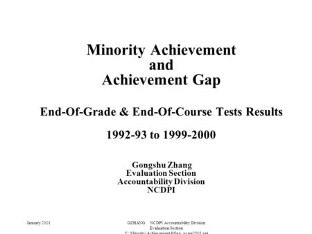 January 2001GZHANG NCDPI Accountability Division Evaluation Section C:\Minority\Achievement&Gap_ncare2001.ppt Minority Achievement and Achievement Gap.