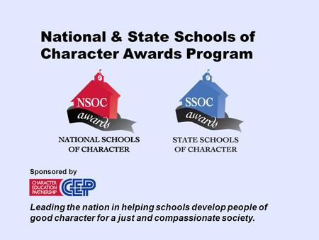 National & State Schools of Character Awards Program Leading the nation in helping schools develop people of good character for a just and compassionate.