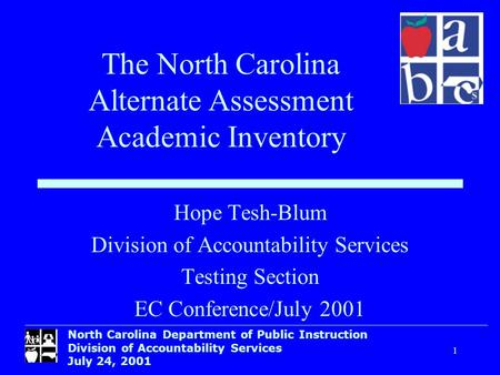 North Carolina Department of Public Instruction Division of Accountability Services July 24, 2001 1 Hope Tesh-Blum Division of Accountability Services.