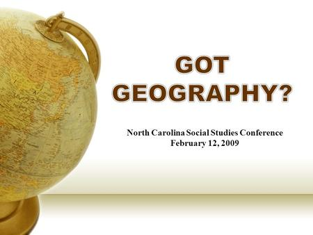 North Carolina Social Studies Conference February 12, 2009.