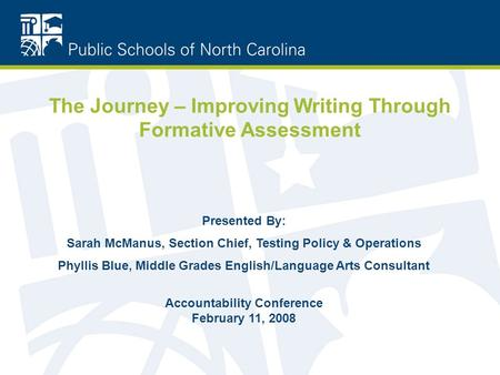 The Journey – Improving Writing Through Formative Assessment Presented By: Sarah McManus, Section Chief, Testing Policy & Operations Phyllis Blue, Middle.