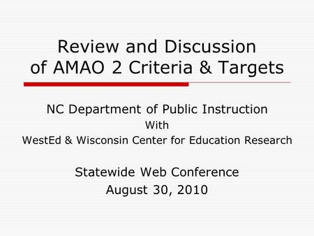 Review and Discussion of AMAO 2 Criteria & Targets NC Department of Public Instruction With WestEd & Wisconsin Center for Education Research Statewide.