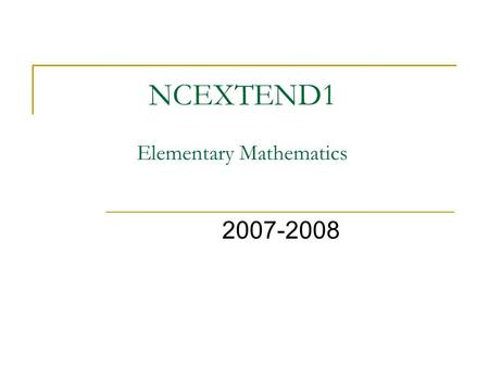 NCEXTEND1 Elementary Mathematics 2007-2008. What Does it Look Like? Something like this... NCEXTEND1 2007-2008 Student Test BOOKLET Picture/Symbol Text.