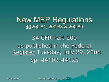 August 2008 MEP Regulations Teleconferences 1 New MEP Regulations §§200.81, 200.83 & 200.89 34 CFR Part 200 as published in the Federal Register Tuesday,