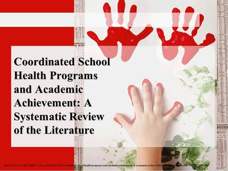 Coordinated School Health Programs and Academic Achievement: A Systematic Review of the Literature Murray NG, Low BJ, Hollis C, Cross AW, Davis SM. Coordinated.