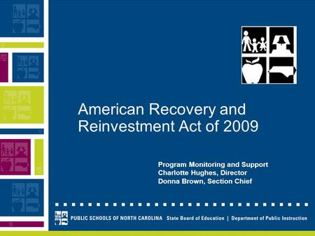 American Recovery and Reinvestment Act of 2009 Program Monitoring and Support Charlotte Hughes, Director Donna Brown, Section Chief.