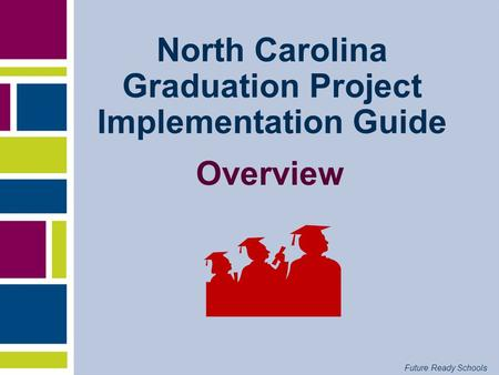 Future Ready Schools North Carolina Graduation Project Implementation Guide Overview.