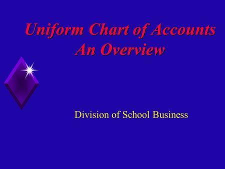 Uniform Chart of Accounts An Overview Division of School Business.