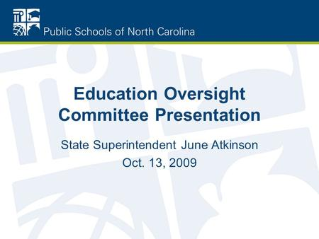 Education Oversight Committee Presentation State Superintendent June Atkinson Oct. 13, 2009.