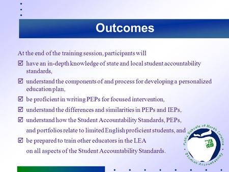 Outcomes At the end of the training session, participants will have an in-depth knowledge of state and local student accountability standards, understand.