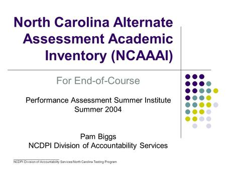 ___________________________ NCDPI Division of Accountability Services/North Carolina Testing Program North Carolina Alternate Assessment Academic Inventory.