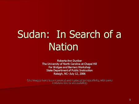 1 Sudan: In Search of a Nation Roberta Ann Dunbar The University of North Carolina at Chapel Hill For Bridges and Barriers Workshop State Department of.