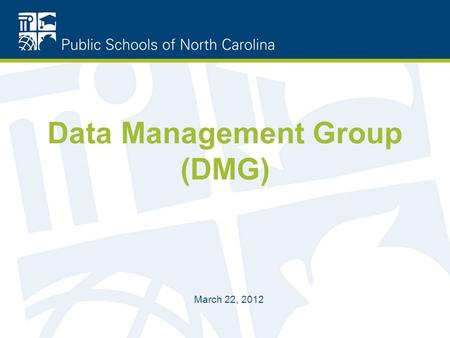 Data Management Group (DMG) March 22, 2012. Agenda What is the DMG? Purpose Group Makeup Policies How to add an item to DMG Agenda Website Location Q.