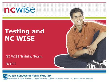 Testing and NC WISE NC WISE Training Team NCDPI. 2 Document Use This document is the property of the NC DPI and may not be copied in whole or in part.