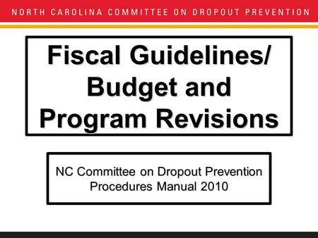 Fiscal Guidelines/ Budget and Program Revisions NC Committee on Dropout Prevention Procedures Manual 2010.