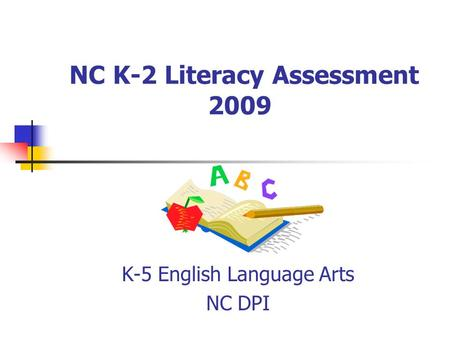 NC K-2 Literacy Assessment 2009 K-5 English Language Arts NC DPI.