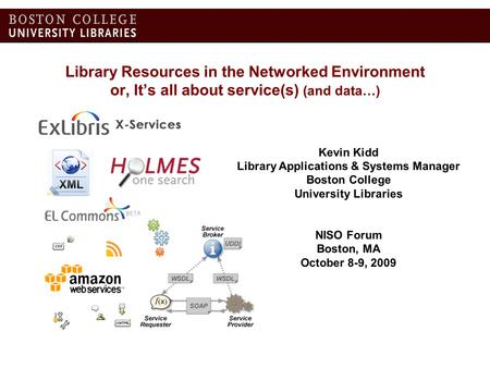 Library Resources in the Networked Environment or, Its all about service(s) (and data…) Kevin Kidd Library Applications & Systems Manager Boston College.